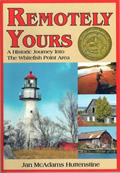 Remotely Yours: A Historic Journey Into the Whitefish Point Area by Jan Huttenstine