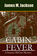 Jackson, Jim - Author of the Seamus McCree mystery series, which includes Cabin Fever, set in Iron County