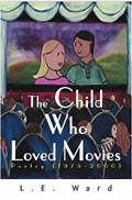 The Child Who Loved Movies by L.E. Ward